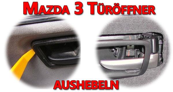 Mazda 3 Türöffner aushebeln