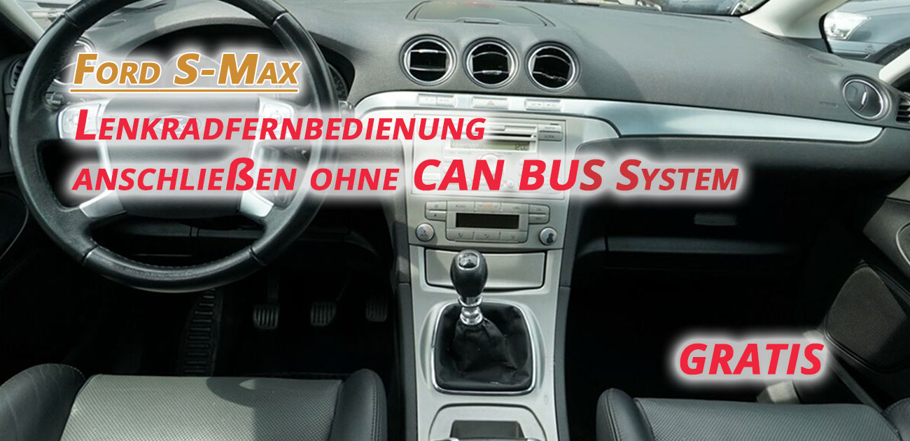 Ford S-Max Lenkradfernbedienung anschließen ohne CAN BUS System