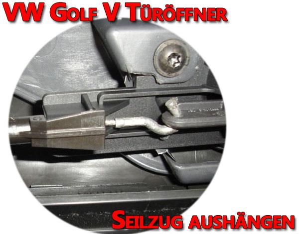 VW Golf V Türöffner Seilzug aushängen